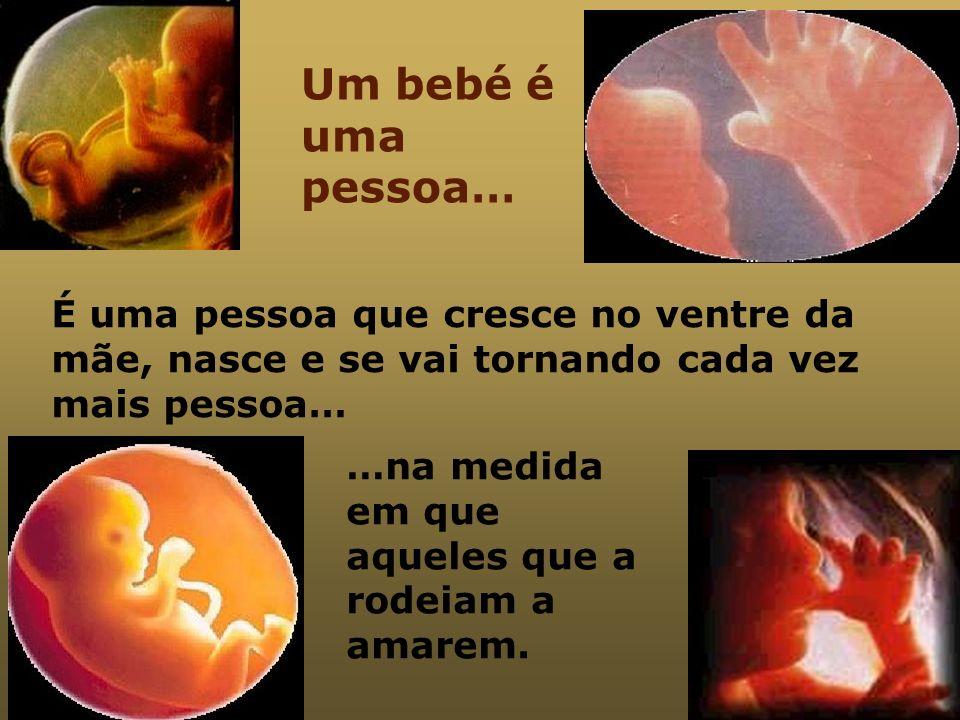 O bebé está dependente da mãe e assim continuará durante mui- tos anos da sua vida.