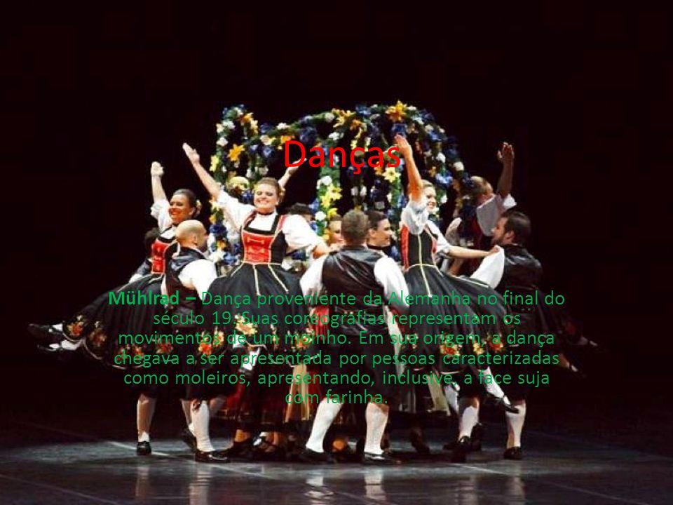 Danças Mühlrad – Dança proveniente da Alemanha no final do século 19. Suas coreografias representam os movimentos de um moinho. Em sua origem, a dança