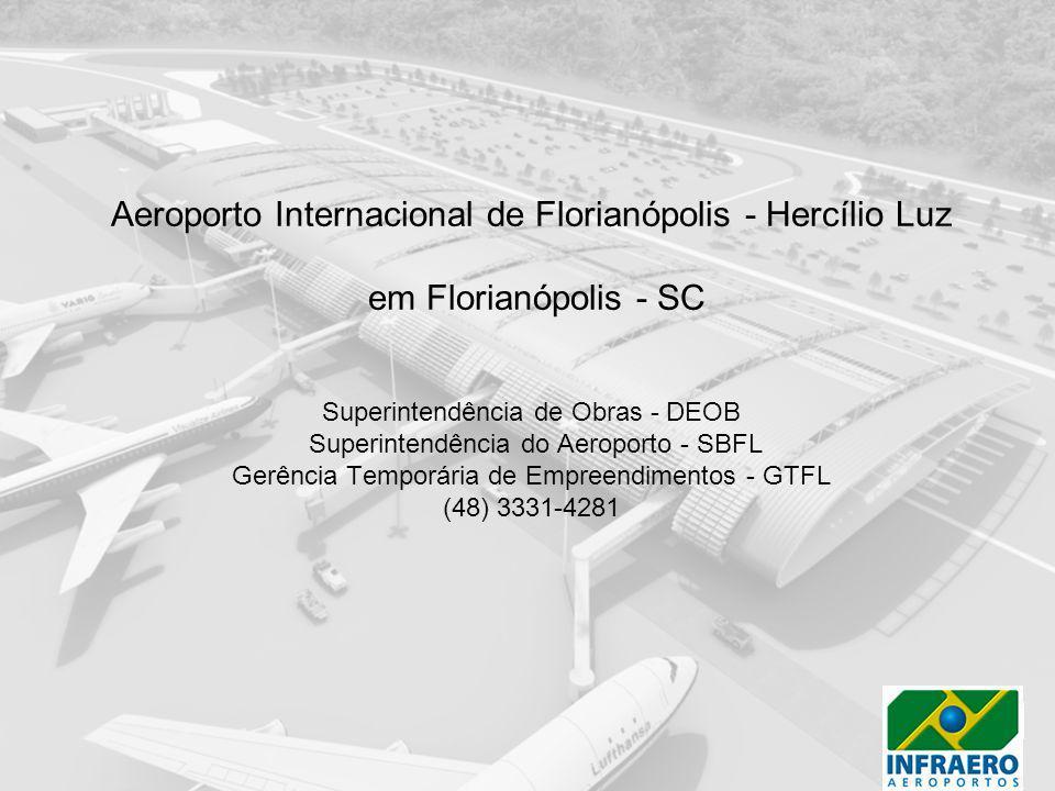 Aeroporto Internacional de Florianópolis - Hercílio Luz em Florianópolis - SC Superintendência de Obras - DEOB Superintendência do Aeroporto - SBFL Ge