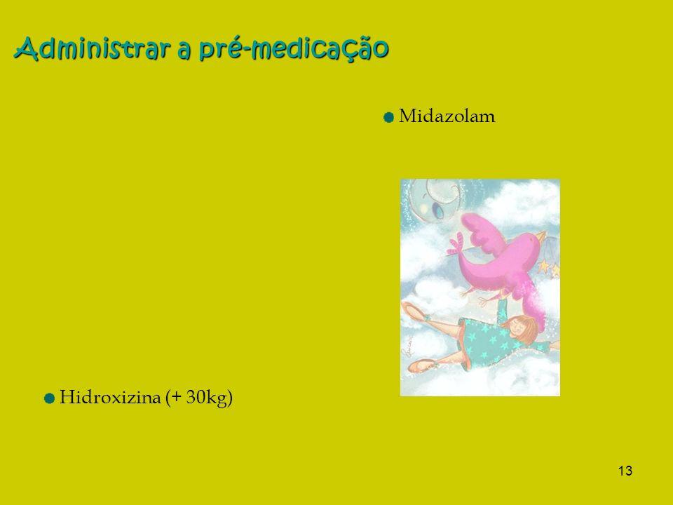 13 Administrar a pré-medicação Midazolam Hidroxizina (+ 30kg)