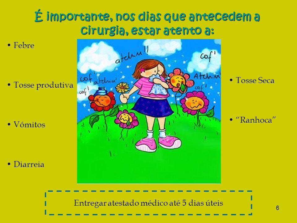 6 É importante, nos dias que antecedem a cirurgia, estar atento a: Febre Tosse produtiva Vómitos Diarreia Tosse Seca Ranhoca Entregar atestado médico