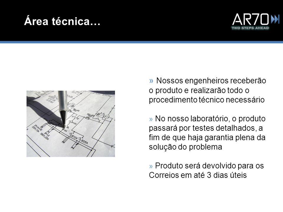 Área técnica… » Nossos engenheiros receberão o produto e realizarão todo o procedimento técnico necessário » No nosso laboratório, o produto passará p