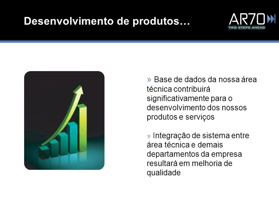Desenvolvimento de produtos… » Base de dados da nossa área técnica contribuirá significativamente para o desenvolvimento dos nossos produtos e serviço