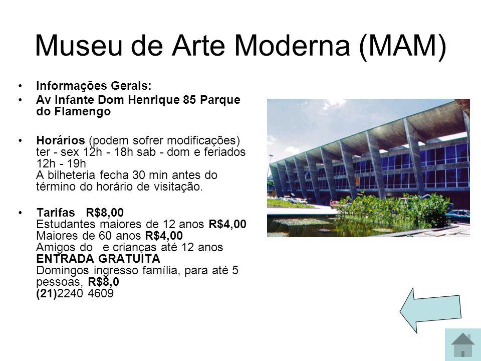 Museu de Arte Moderna (MAM) Informações Gerais: Av Infante Dom Henrique 85 Parque do Flamengo Horários (podem sofrer modificações) ter - sex 12h - 18h