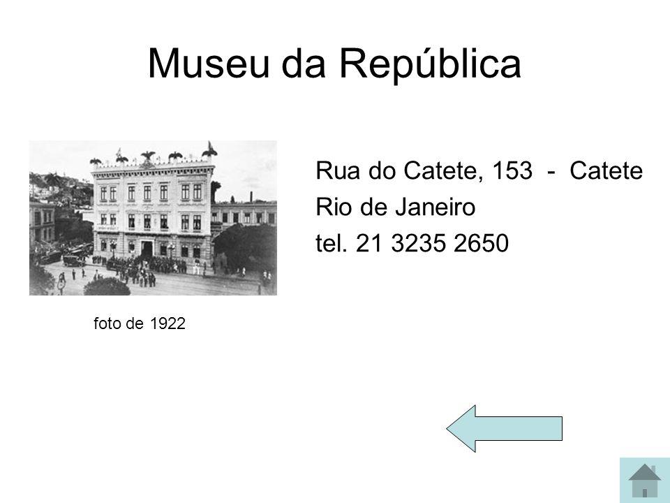 Museu da República Rua do Catete, 153 - Catete Rio de Janeiro tel. 21 3235 2650 foto de 1922