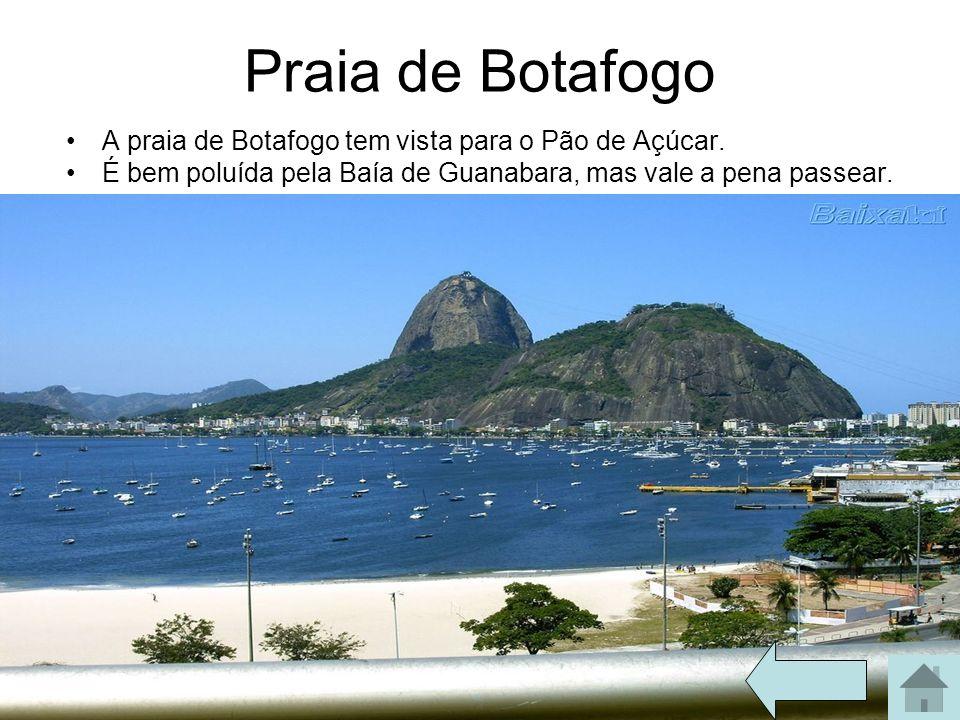 Praia de Botafogo A praia de Botafogo tem vista para o Pão de Açúcar. É bem poluída pela Baía de Guanabara, mas vale a pena passear.