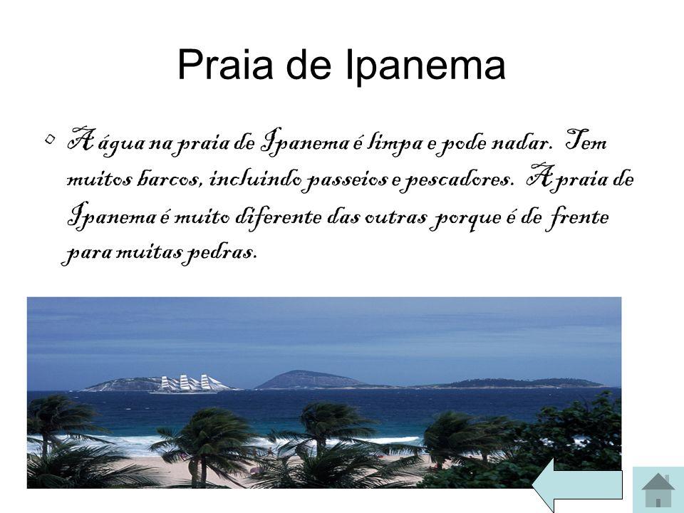 Praia de Ipanema A água na praia de Ipanema é limpa e pode nadar. Tem muitos barcos, incluindo passeios e pescadores. A praia de Ipanema é muito difer