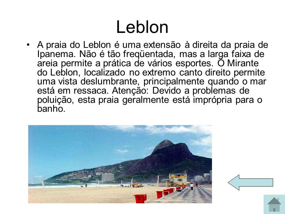 Leblon A praia do Leblon é uma extensão à direita da praia de Ipanema. Não é tão freqüentada, mas a larga faixa de areia permite a prática de vários e