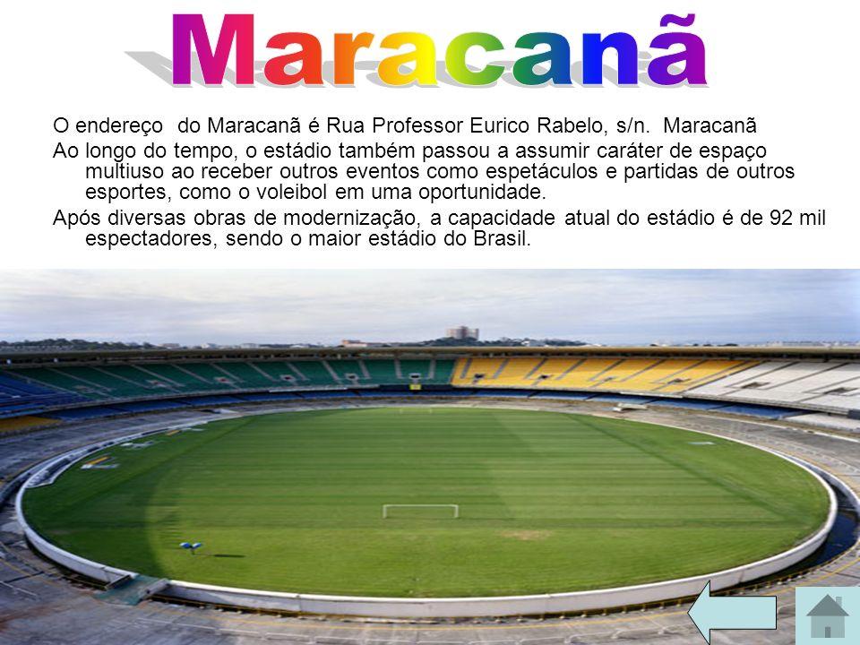 O endereço do Maracanã é Rua Professor Eurico Rabelo, s/n. Maracanã Ao longo do tempo, o estádio também passou a assumir caráter de espaço multiuso ao