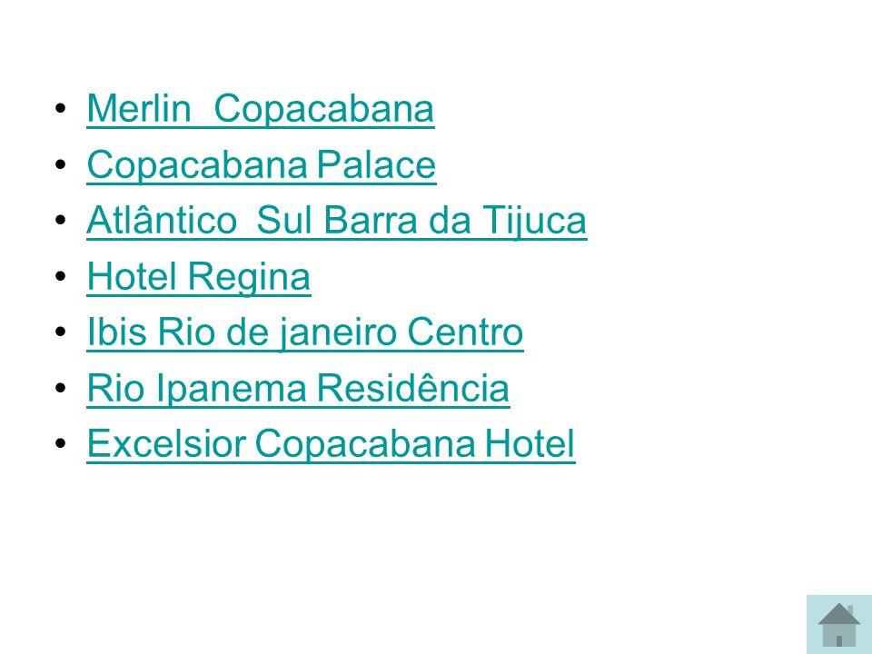 Merlin Copacabana Copacabana Palace Atlântico Sul Barra da Tijuca Hotel Regina Ibis Rio de janeiro Centro Rio Ipanema Residência Excelsior Copacabana