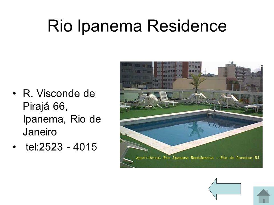 Rio Ipanema Residence R. Visconde de Pirajá 66, Ipanema, Rio de Janeiro tel:2523 - 4015