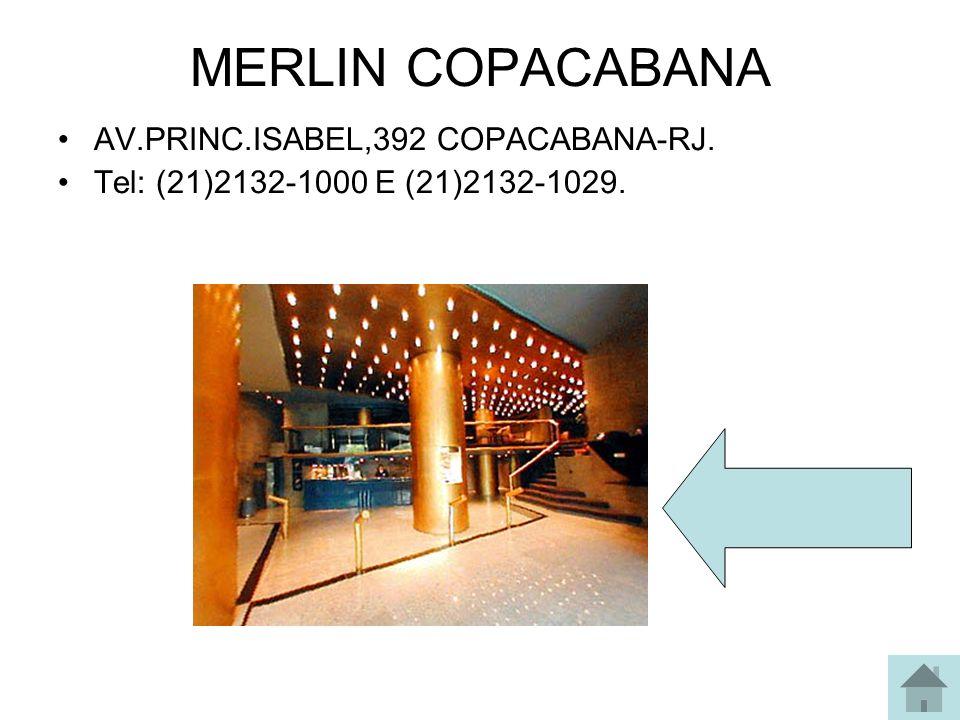 MERLIN COPACABANA AV.PRINC.ISABEL,392 COPACABANA-RJ. Tel: (21)2132-1000 E (21)2132-1029.