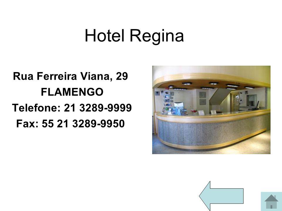 Hotel Regina Rua Ferreira Viana, 29 FLAMENGO Telefone: 21 3289-9999 Fax: 55 21 3289-9950