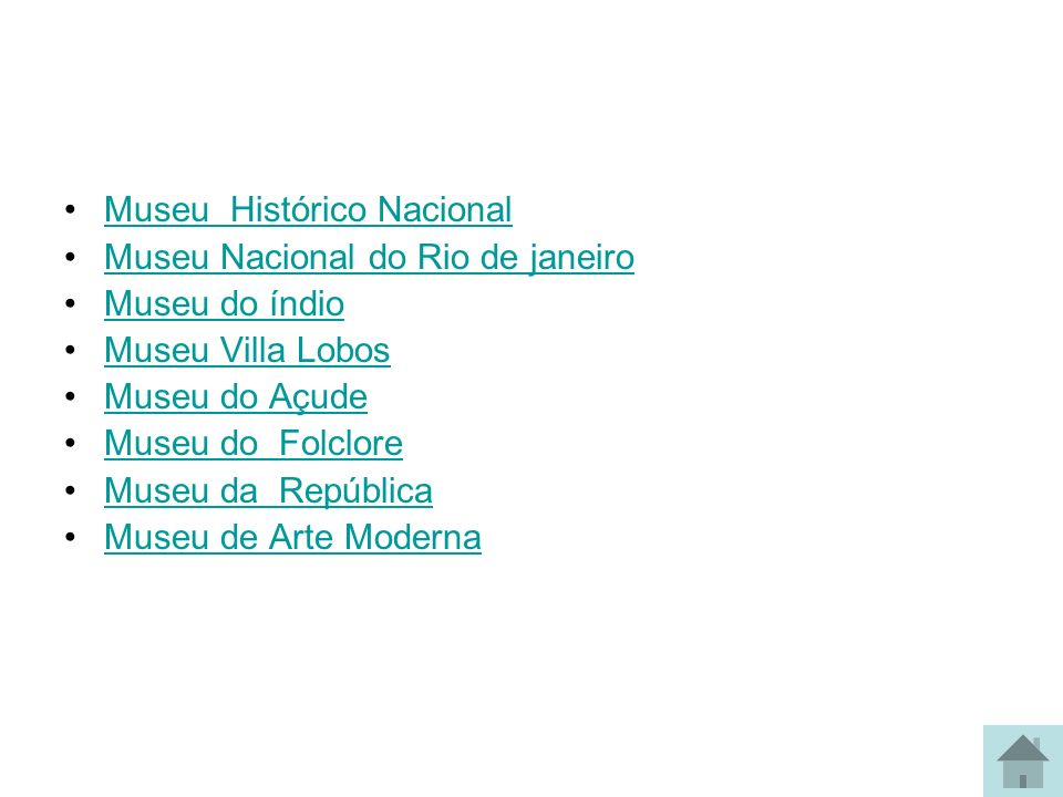 Museu Histórico Nacional Museu Nacional do Rio de janeiro Museu do índio Museu Villa Lobos Museu do Açude Museu do Folclore Museu da República Museu d
