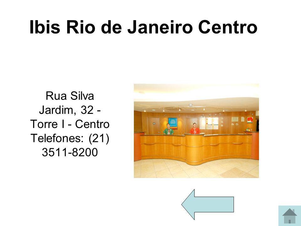 Ibis Rio de Janeiro Centro Rua Silva Jardim, 32 - Torre I - Centro Telefones: (21) 3511-8200