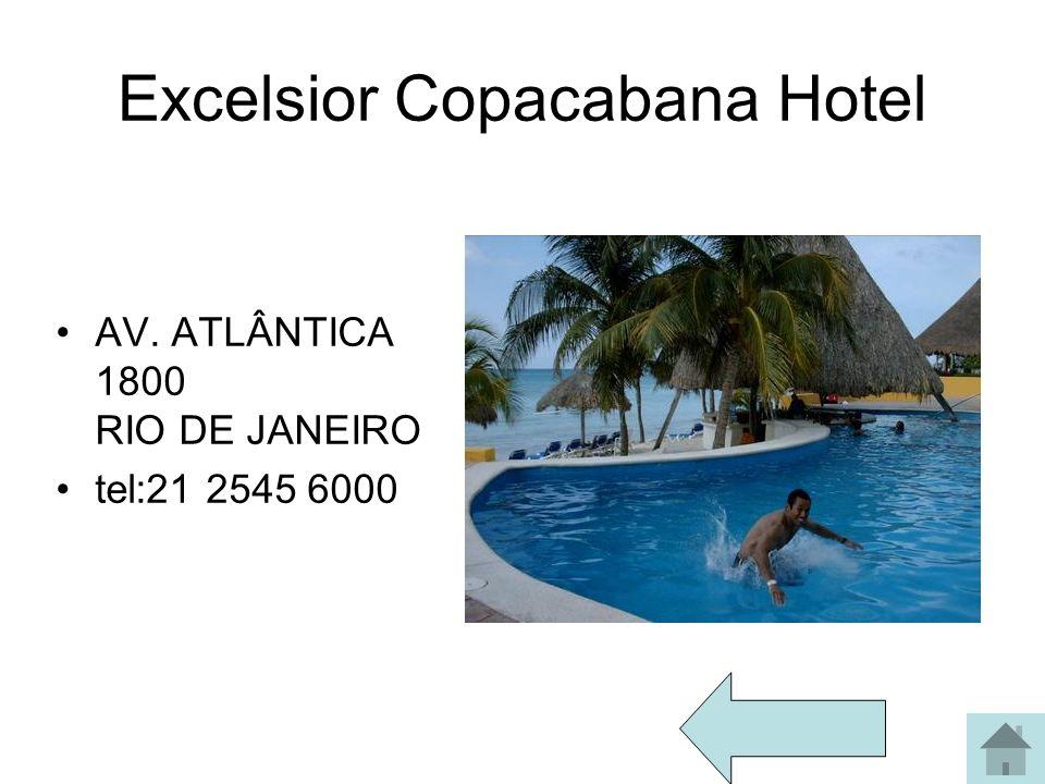 Excelsior Copacabana Hotel AV. ATLÂNTICA 1800 RIO DE JANEIRO tel:21 2545 6000