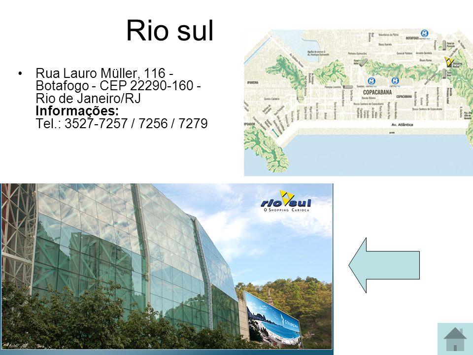 Rio sul Rua Lauro Müller, 116 - Botafogo - CEP 22290-160 - Rio de Janeiro/RJ Informações: Tel.: 3527-7257 / 7256 / 7279