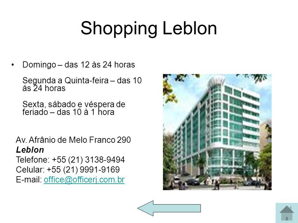 Shopping Leblon Domingo – das 12 às 24 horas Segunda a Quinta-feira – das 10 ás 24 horas Sexta, sábado e véspera de feriado – das 10 à 1 hora Av. Afrâ