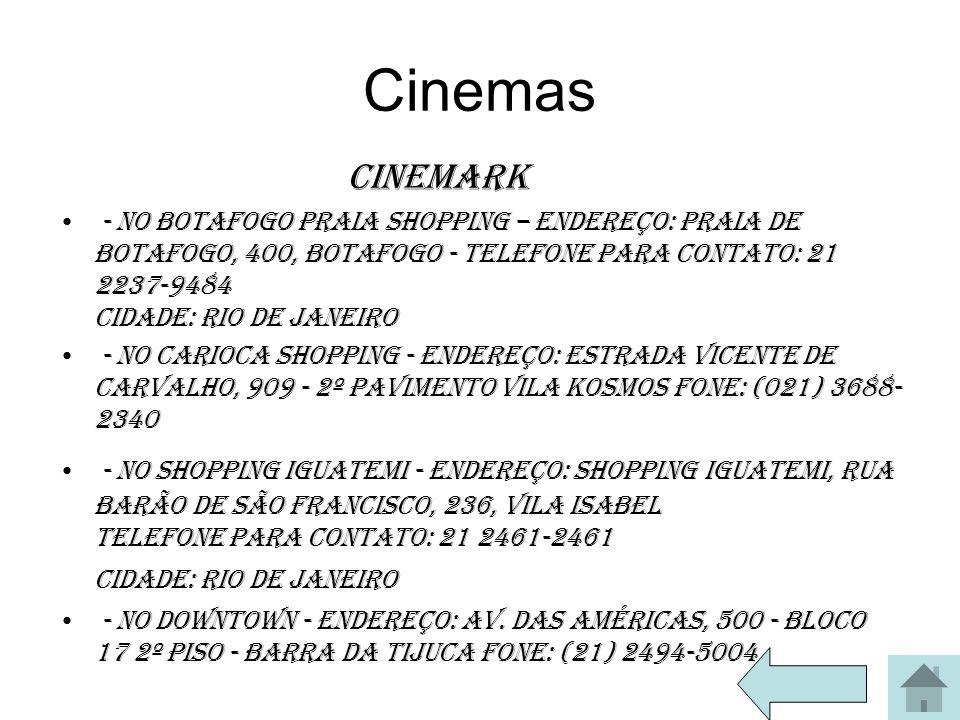 Cinemas Cinemark - No Botafogo Praia Shopping – Endereço: Praia de Botafogo, 400, Botafogo - Telefone para contato: 21 2237-9484 Cidade: Rio de Janeir