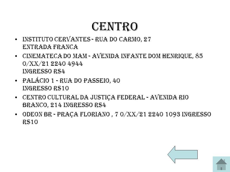 Centro Instituto Cervantes - Rua do Carmo, 27 Entrada franca Cinemateca do MAM - Avenida Infante Dom Henrique, 85 0/XX/21 2240 4944 Ingresso R$4 Palác