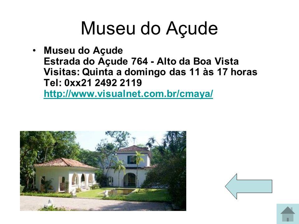 Museu do Açude Museu do Açude Estrada do Açude 764 - Alto da Boa Vista Visitas: Quinta a domingo das 11 às 17 horas Tel: 0xx21 2492 2119 http://www.vi