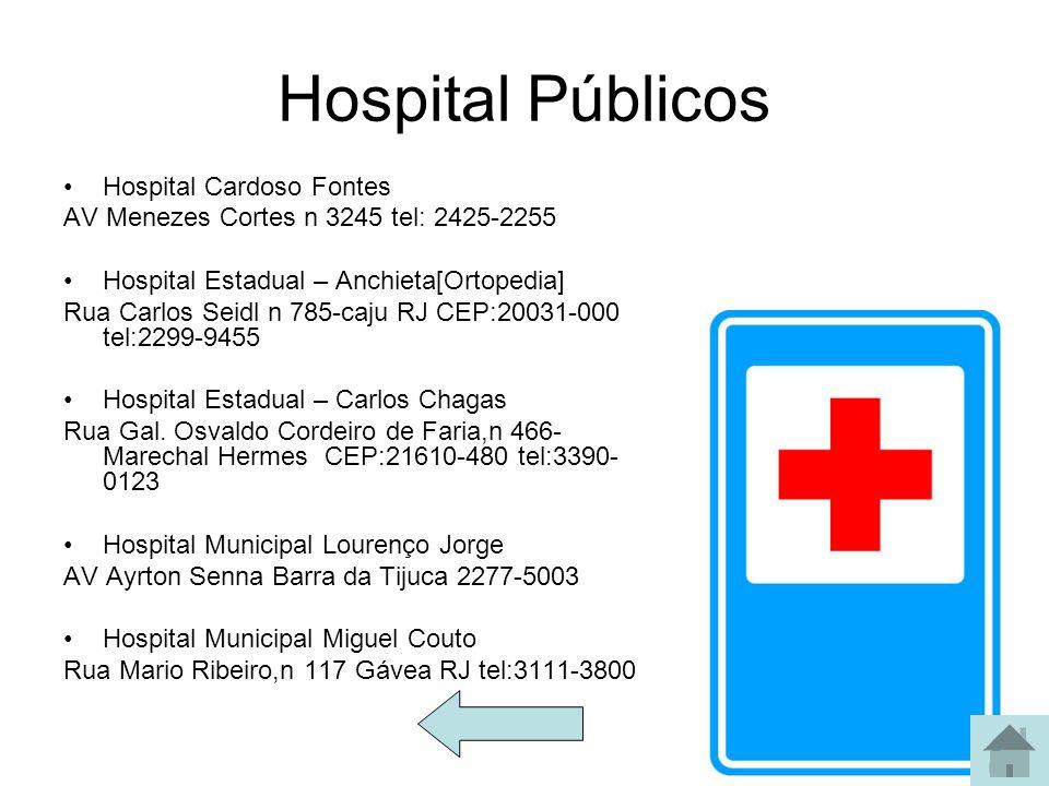 Hospital Públicos Hospital Cardoso Fontes AV Menezes Cortes n 3245 tel: 2425-2255 Hospital Estadual – Anchieta[Ortopedia] Rua Carlos Seidl n 785-caju