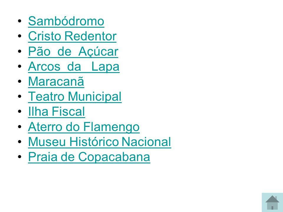Sambódromo Cristo Redentor Pão de Açúcar Arcos da Lapa Maracanã Teatro Municipal Ilha Fiscal Aterro do Flamengo Museu Histórico Nacional Praia de Copa