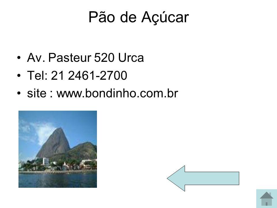 Pão de Açúcar Av. Pasteur 520 Urca Tel: 21 2461-2700 site : www.bondinho.com.br