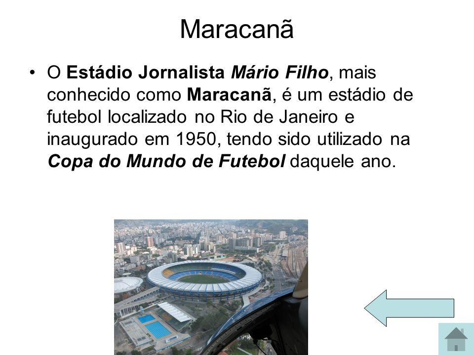 Maracanã O Estádio Jornalista Mário Filho, mais conhecido como Maracanã, é um estádio de futebol localizado no Rio de Janeiro e inaugurado em 1950, te