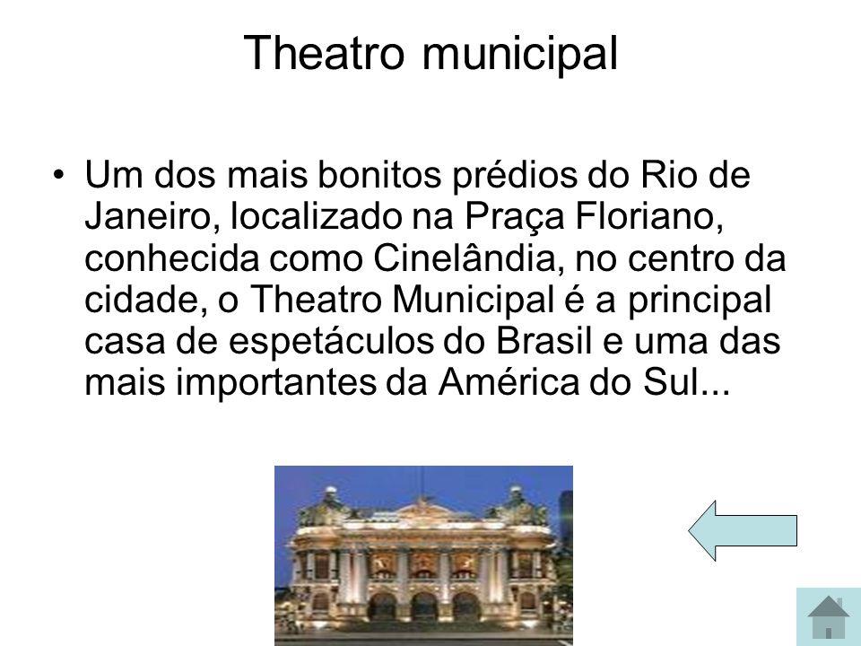 Theatro municipal Um dos mais bonitos prédios do Rio de Janeiro, localizado na Praça Floriano, conhecida como Cinelândia, no centro da cidade, o Theat