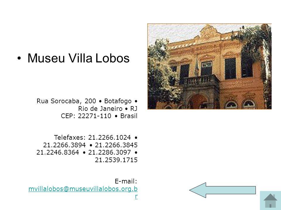 Museu Villa Lobos Museu Villa-Lobos Rua Sorocaba, 200 Botafogo Rio de Janeiro RJ CEP: 22271-110 Brasil Telefaxes: 21.2266.1024 21.2266.3894 21.2266.38