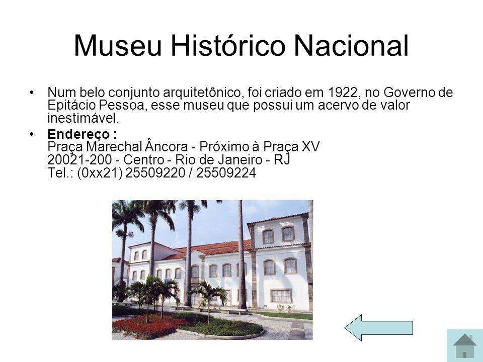 Museu Histórico Nacional Num belo conjunto arquitetônico, foi criado em 1922, no Governo de Epitácio Pessoa, esse museu que possui um acervo de valor
