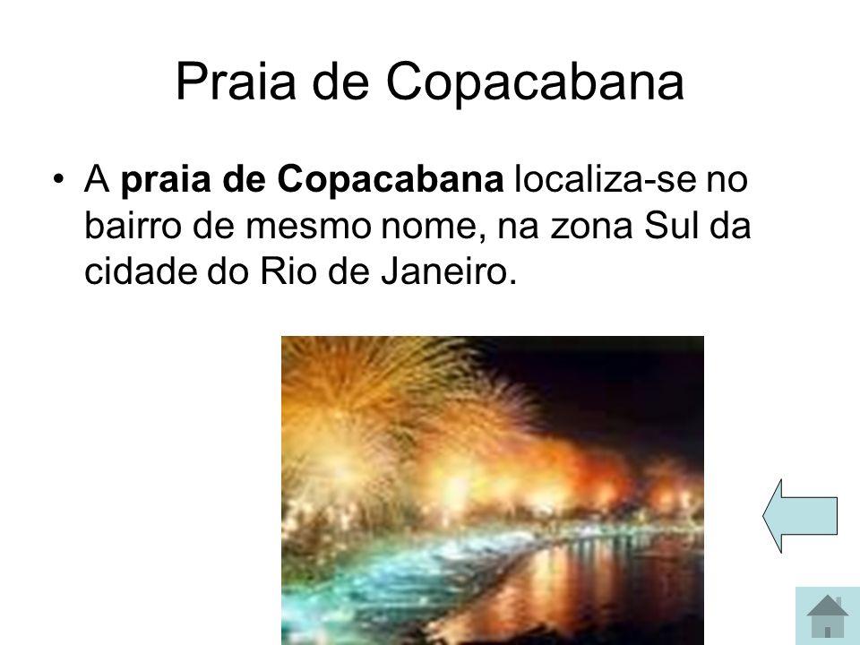 Praia de Copacabana A praia de Copacabana localiza-se no bairro de mesmo nome, na zona Sul da cidade do Rio de Janeiro.