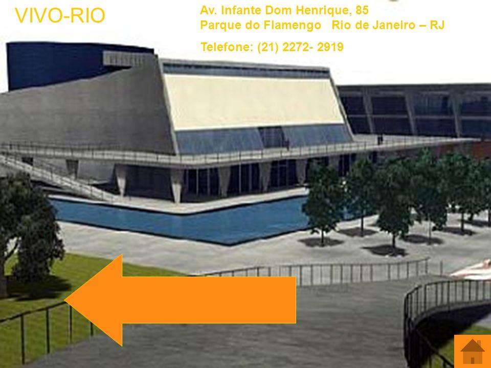 Av. Infante Dom Henrique, 85 Parque do Flamengo Rio de Janeiro – RJ Telefone: (21) 2272- 2919 VIVO-RIO