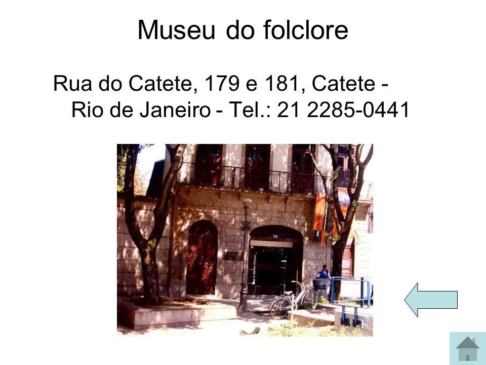 Museu do folclore Rua do Catete, 179 e 181, Catete - Rio de Janeiro - Tel.: 21 2285-0441
