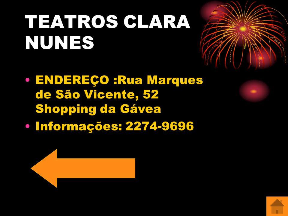 TEATROS CLARA NUNES ENDEREÇO :Rua Marques de São Vicente, 52 Shopping da Gávea Informações: 2274-9696