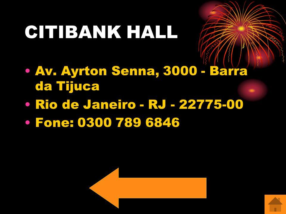 CITIBANK HALL Av. Ayrton Senna, 3000 - Barra da Tijuca Rio de Janeiro - RJ - 22775-00 Fone: 0300 789 6846