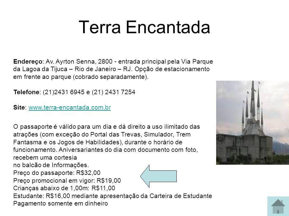 Terra Encantada Endereço: Av. Ayrton Senna, 2800 - entrada principal pela Via Parque da Lagoa da Tijuca – Rio de Janeiro – RJ. Opção de estacionamento