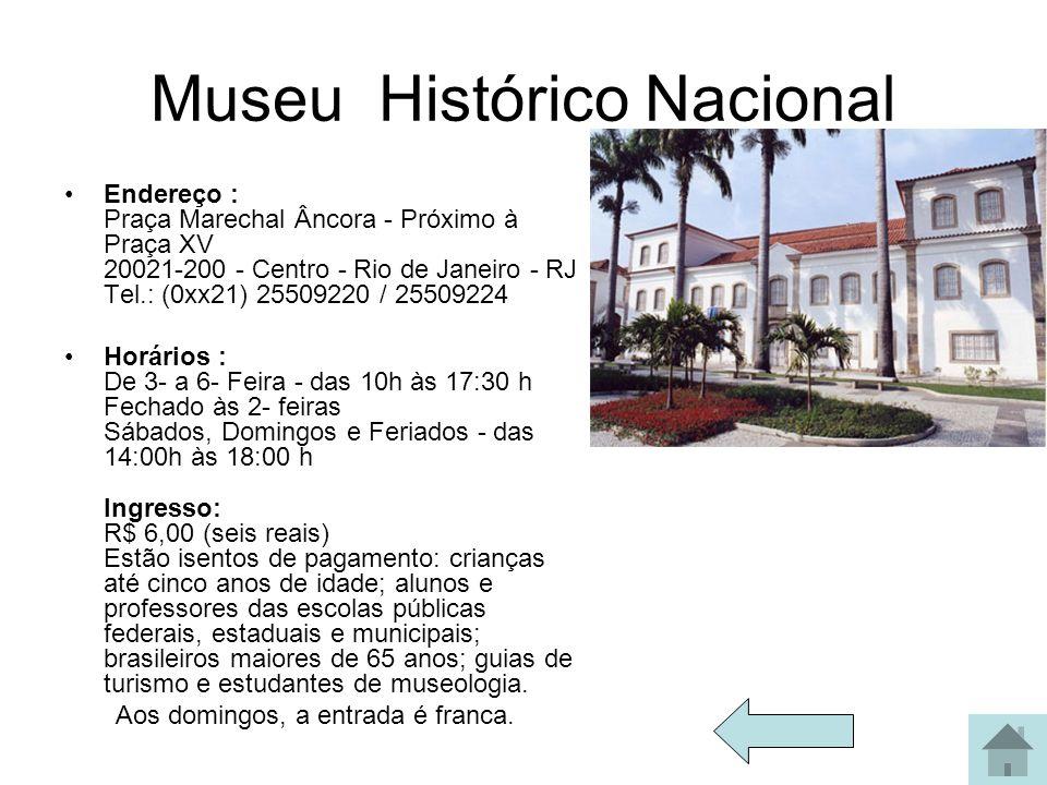 Museu Histórico Nacional Endereço : Praça Marechal Âncora - Próximo à Praça XV 20021-200 - Centro - Rio de Janeiro - RJ Tel.: (0xx21) 25509220 / 25509