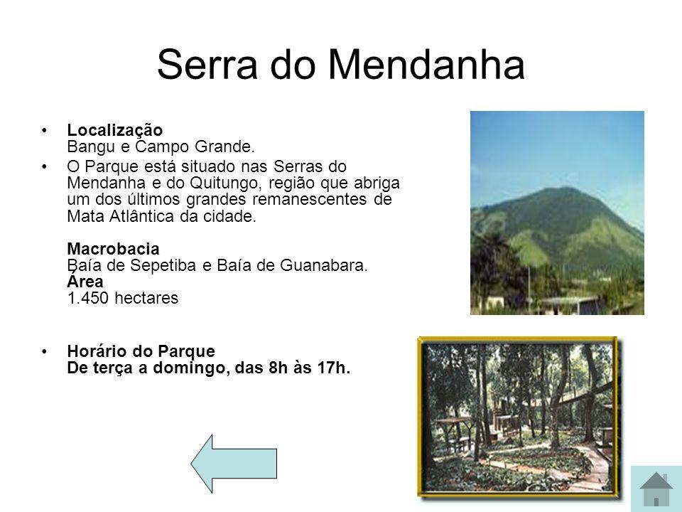 Serra do Mendanha Localização Bangu e Campo Grande. O Parque está situado nas Serras do Mendanha e do Quitungo, região que abriga um dos últimos grand