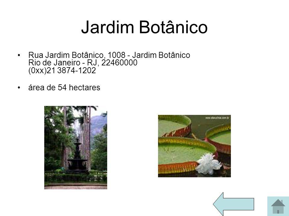 Jardim Botânico Rua Jardim Botânico, 1008 - Jardim Botânico Rio de Janeiro - RJ, 22460000 (0xx)21 3874-1202 área de 54 hectares