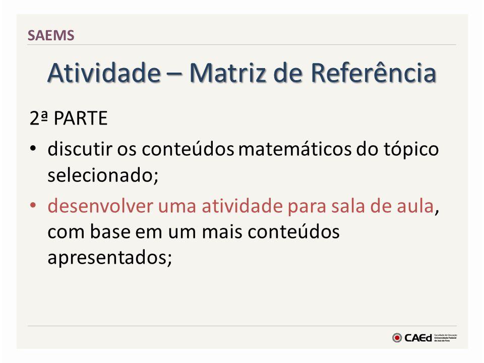 Atividade – Matriz de Referência 2ª PARTE discutir os conteúdos matemáticos do tópico selecionado; desenvolver uma atividade para sala de aula, com ba