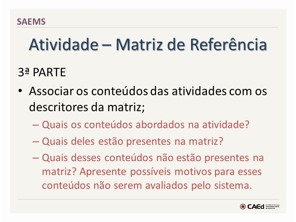 Atividade – Matriz de Referência 3ª PARTE Associar os conteúdos das atividades com os descritores da matriz; – Quais os conteúdos abordados na ativida