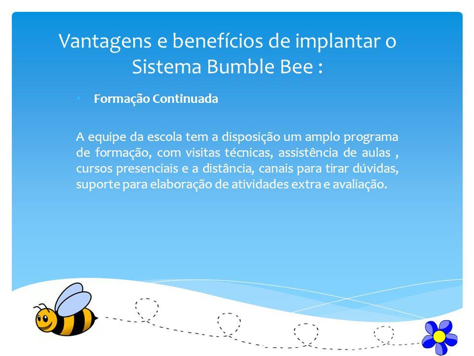 Vantagens e benefícios de implantar o Sistema Bumble Bee : Formação Continuada A equipe da escola tem a disposição um amplo programa de formação, com