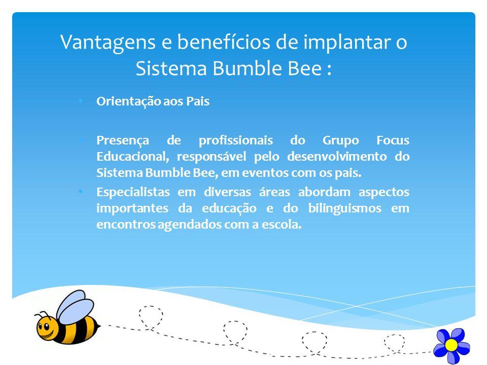 Vantagens e benefícios de implantar o Sistema Bumble Bee : Orientação aos Pais Presença de profissionais do Grupo Focus Educacional, responsável pelo