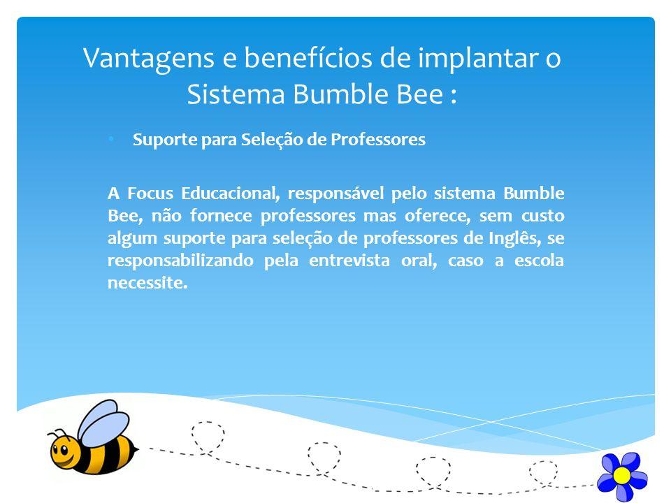 Vantagens e benefícios de implantar o Sistema Bumble Bee : Suporte para Seleção de Professores A Focus Educacional, responsável pelo sistema Bumble Be
