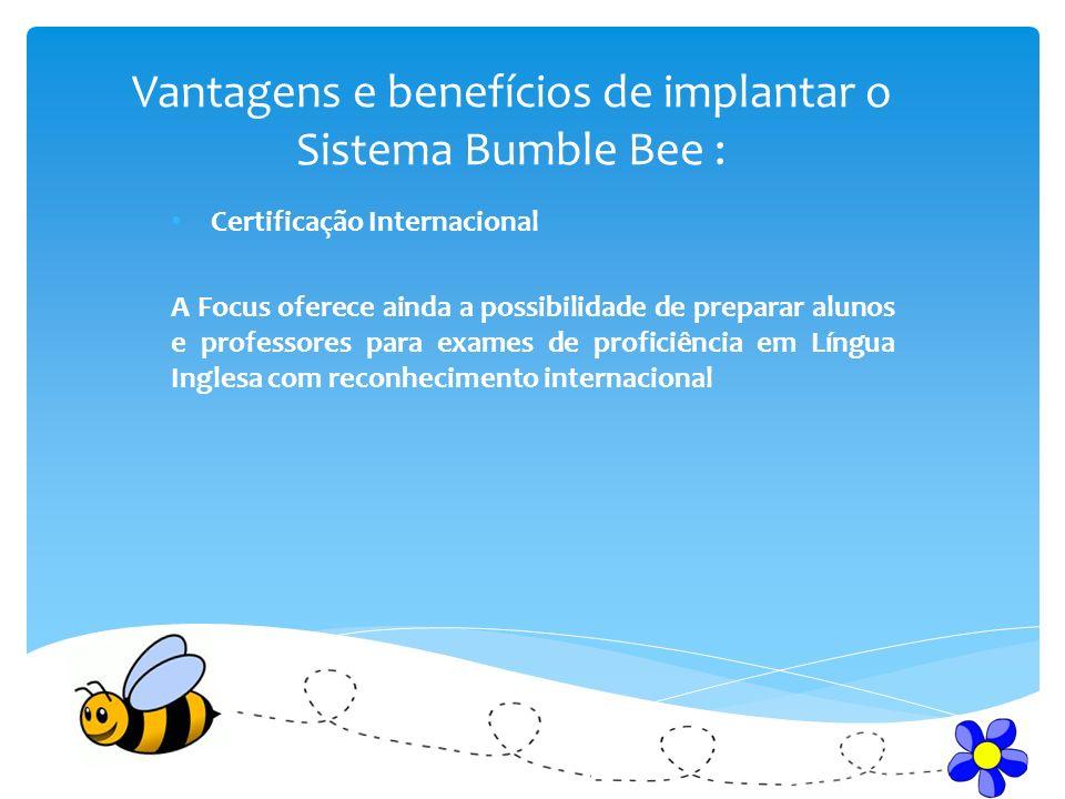 Vantagens e benefícios de implantar o Sistema Bumble Bee : Certificação Internacional A Focus oferece ainda a possibilidade de preparar alunos e profe