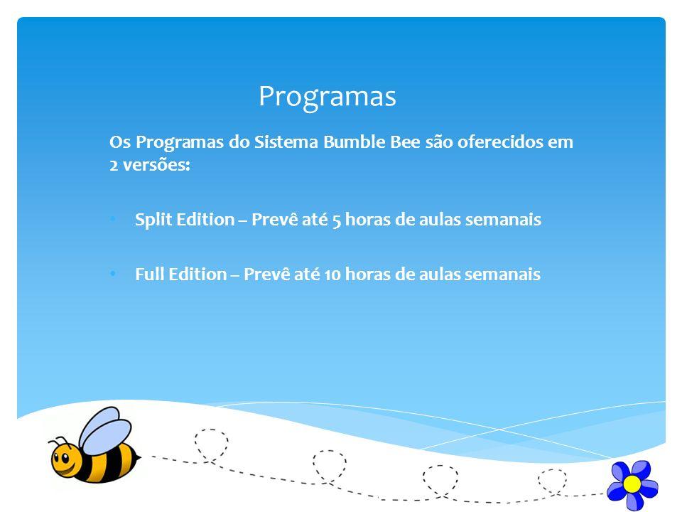 Programas Os Programas do Sistema Bumble Bee são oferecidos em 2 versões: Split Edition – Prevê até 5 horas de aulas semanais Full Edition – Prevê até