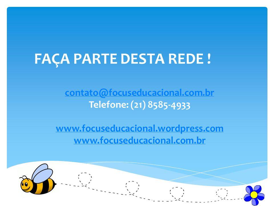 FAÇA PARTE DESTA REDE ! contato@focuseducacional.com.br Telefone: (21) 8585-4933 www.focuseducacional.wordpress.com www.focuseducacional.com.br