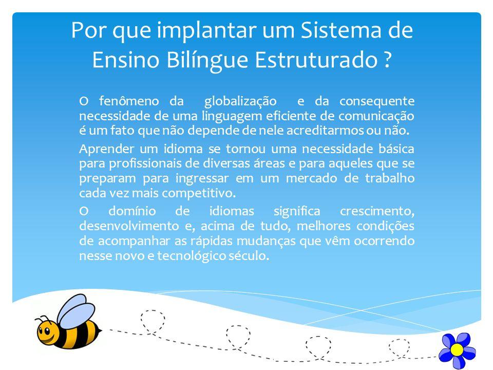 Vantagens e benefícios de implantar o Sistema Bumble Bee : Certificação Internacional A Focus oferece ainda a possibilidade de preparar alunos e professores para exames de proficiência em Língua Inglesa com reconhecimento internacional